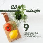 9 estratégias que simplificam a culinária saudável